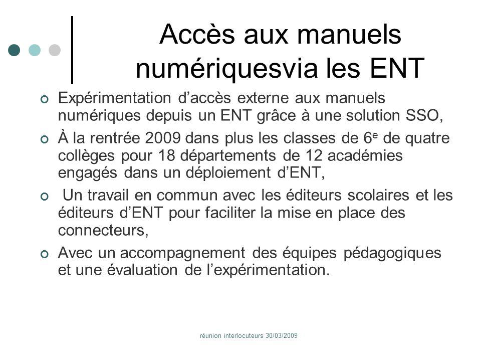 réunion interlocuteurs 30/03/2009 Accès aux manuels numériquesvia les ENT Expérimentation daccès externe aux manuels numériques depuis un ENT grâce à