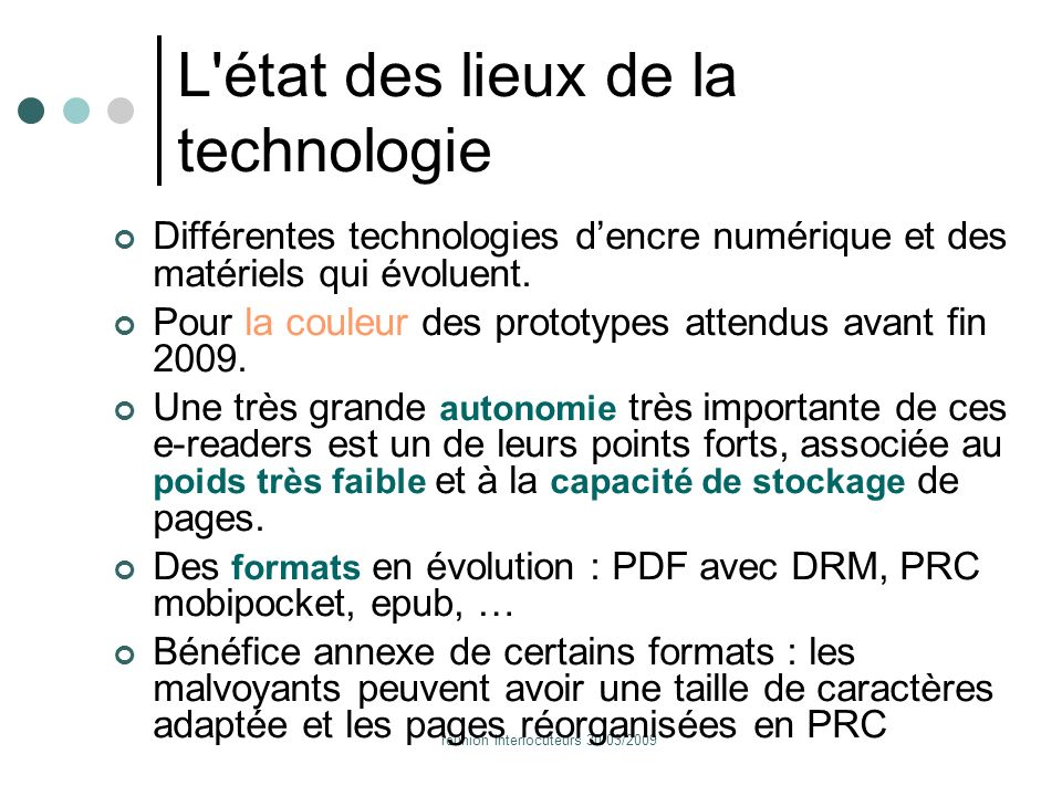 réunion interlocuteurs 30/03/2009 L'état des lieux de la technologie Différentes technologies dencre numérique et des matériels qui évoluent. Pour la