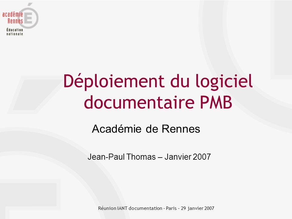 Déploiement du logiciel documentaire PMB Académie de Rennes Réunion IANT documentation – Paris – 29 janvier 2007 Jean-Paul Thomas – Janvier 2007