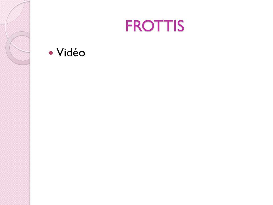 FROTTIS Vidéo