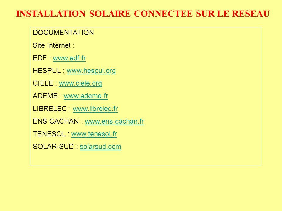 INSTALLATION SOLAIRE CONNECTEE SUR LE RESEAU DOCUMENTATION Site Internet : EDF : www.edf.frwww.edf.fr HESPUL : www.hespul.orgwww.hespul.org CIELE : ww