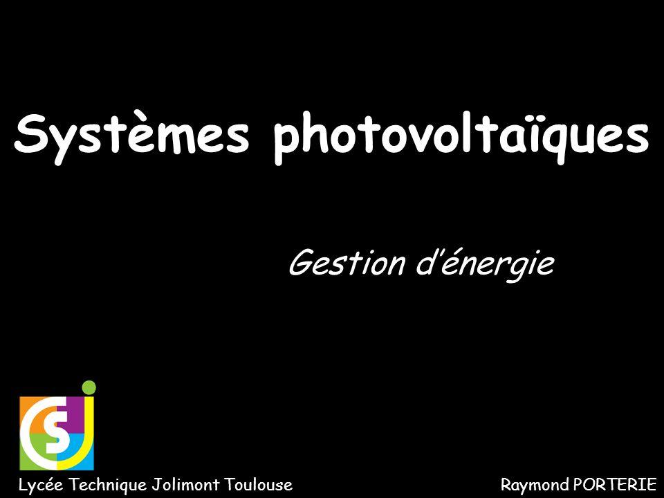 Lycée Technique Jolimont ToulouseRaymond PORTERIE Gestion dénergie Systèmes photovoltaïques