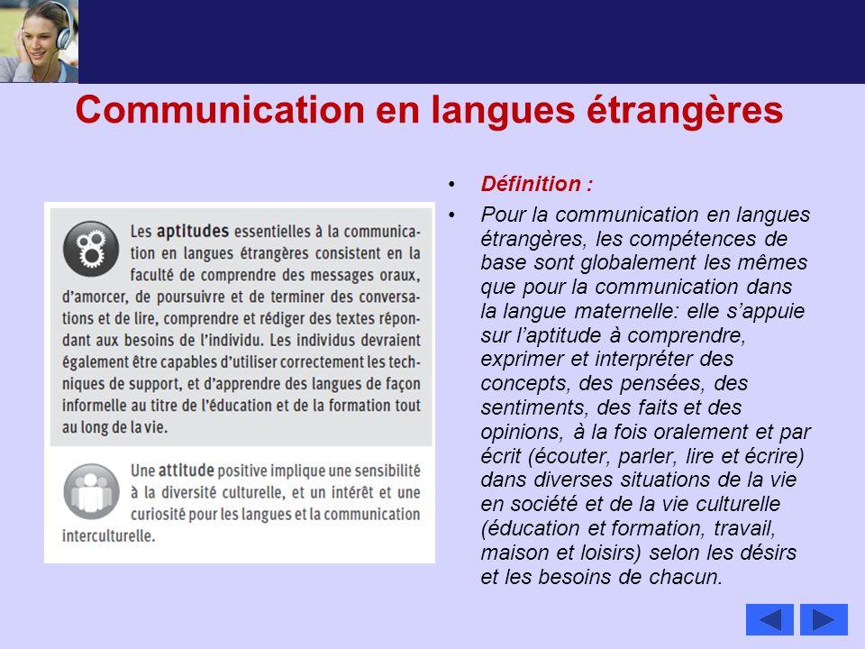 Communication en langues étrangères Définition : Pour la communication en langues étrangères, les compétences de base sont globalement les mêmes que p