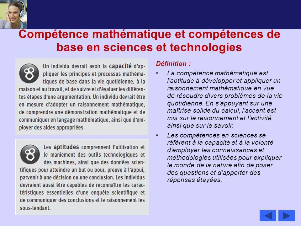 Compétence mathématique et compétences de base en sciences et technologies Définition : La compétence mathématique est laptitude à développer et appli