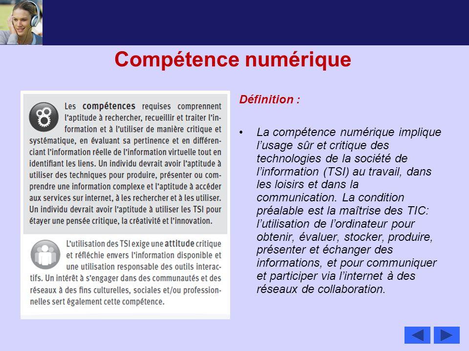 Compétence numérique Définition : La compétence numérique implique lusage sûr et critique des technologies de la société de linformation (TSI) au trav