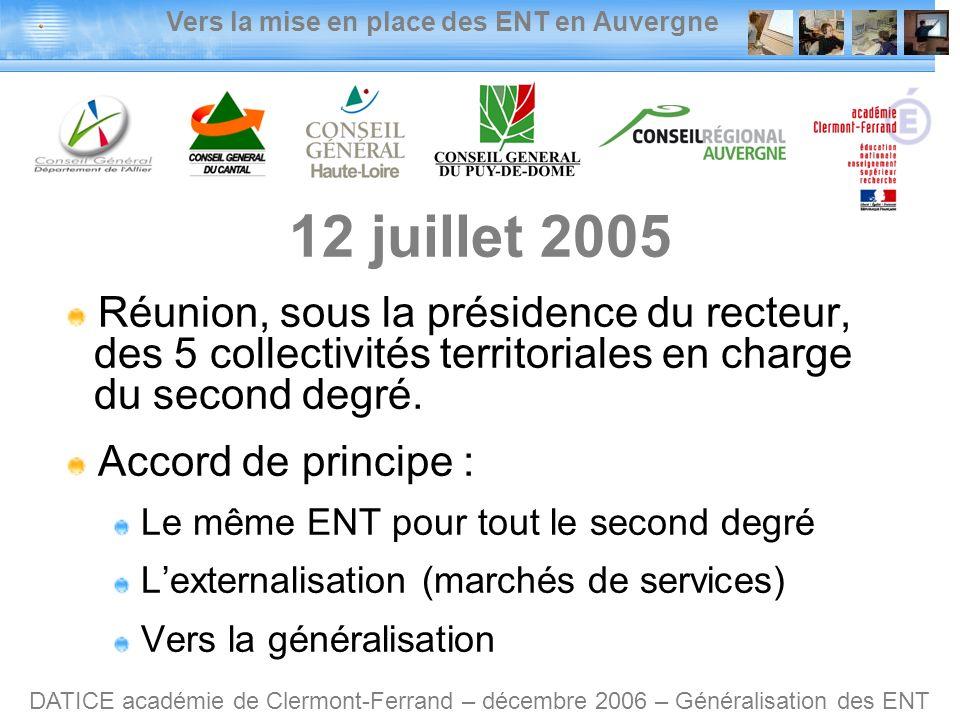 Vers la mise en place des ENT en Auvergne DATICE académie de Clermont-Ferrand – décembre 2006 – Généralisation des ENT 12 juillet 2005 Réunion, sous la présidence du recteur, des 5 collectivités territoriales en charge du second degré.