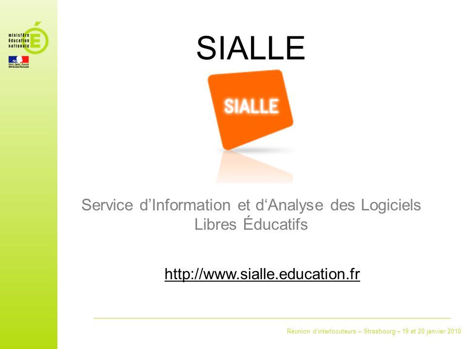 Réunion dinterlocuteurs – Strasbourg – 19 et 20 janvier 2010 SIALLE Service dInformation et dAnalyse des Logiciels Libres Éducatifs http://www.sialle.education.fr