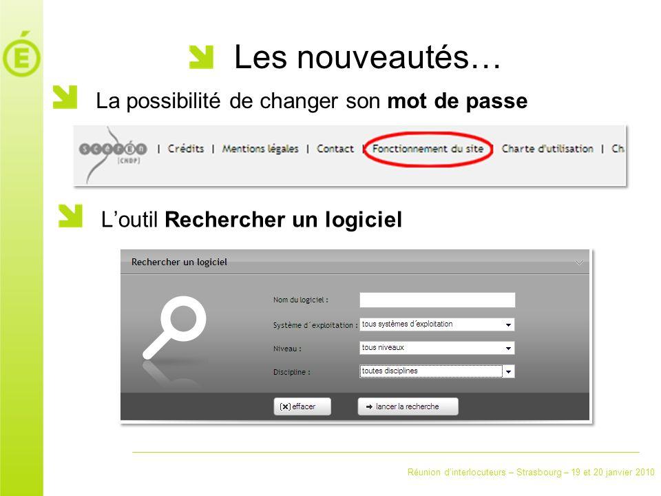 Réunion dinterlocuteurs – Strasbourg – 19 et 20 janvier 2010 Les nouveautés… La possibilité de changer son mot de passe Loutil Rechercher un logiciel
