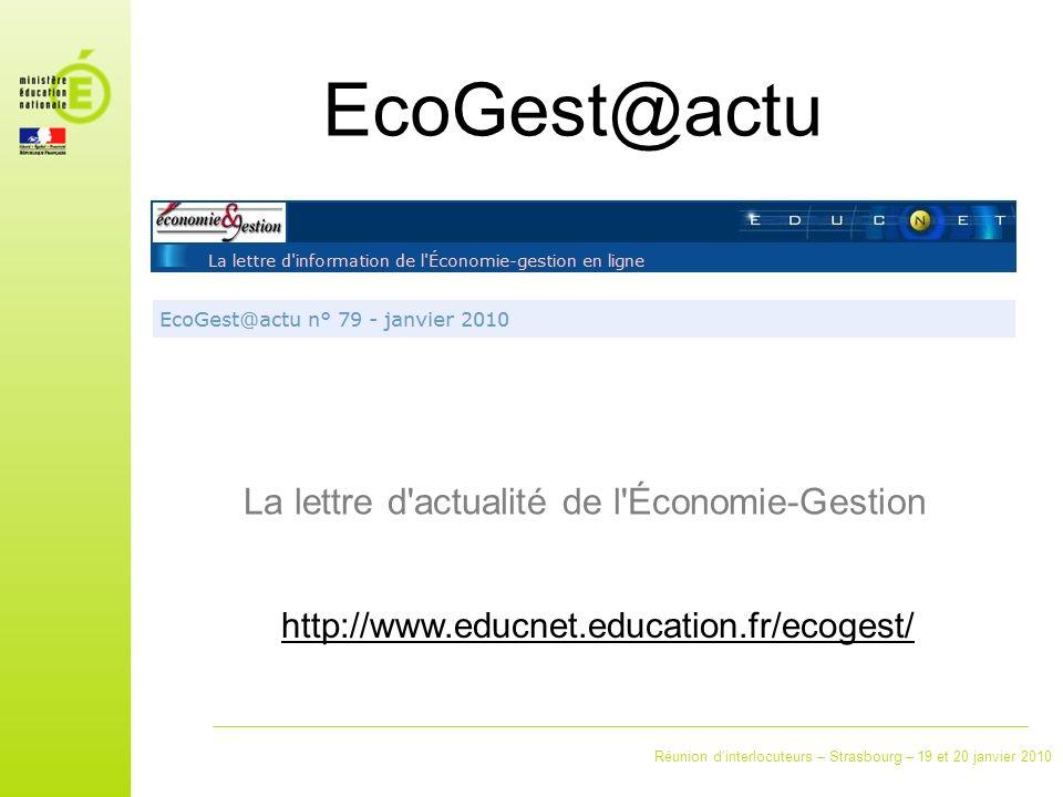 Réunion dinterlocuteurs – Strasbourg – 19 et 20 janvier 2010 EcoGest@actu http://www.educnet.education.fr/ecogest/ La lettre d actualité de l Économie-Gestion