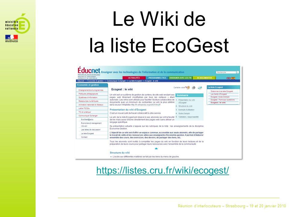 Réunion dinterlocuteurs – Strasbourg – 19 et 20 janvier 2010 Le Wiki de la liste EcoGest https://listes.cru.fr/wiki/ecogest/