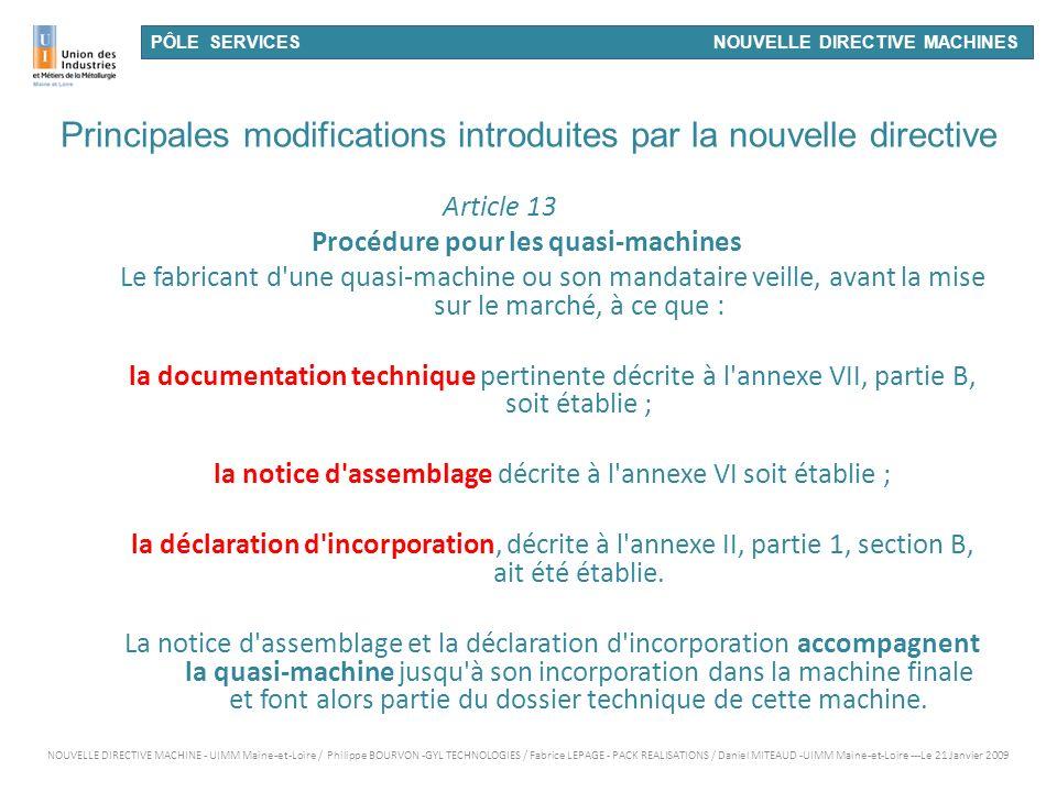PÔLE SERVICES NOUVELLE DIRECTIVE MACHINES Principales modifications introduites par la nouvelle directive Article 13 Procédure pour les quasi-machines