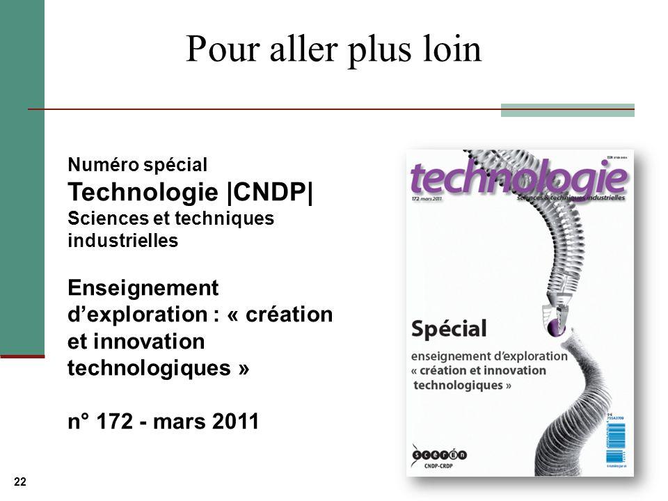 22 Pour aller plus loin Numéro spécial Technologie |CNDP| Sciences et techniques industrielles Enseignement dexploration : « création et innovation technologiques » n° 172 - mars 2011