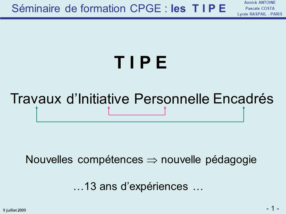 Séminaire de formation CPGE : les T I P E - 1 - Annick ANTOINE Pascale COSTA Lycée RASPAIL - PARIS 9 juillet 2009 Travaux dInitiative Personnelle Enca