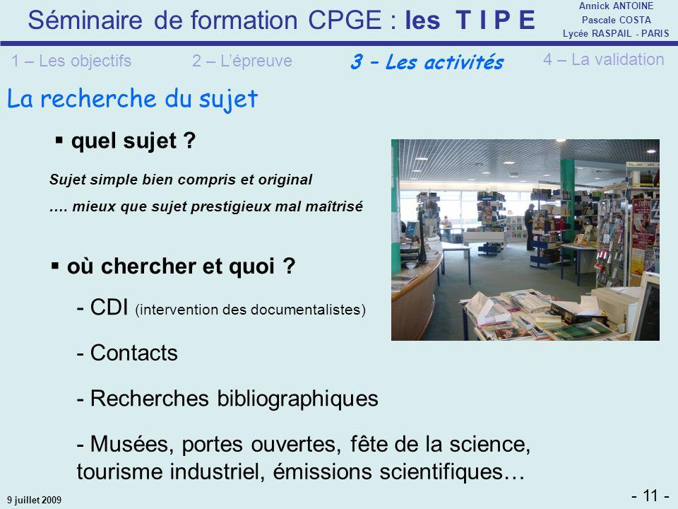 Séminaire de formation CPGE : les T I P E - 11 - Annick ANTOINE Pascale COSTA Lycée RASPAIL - PARIS 9 juillet 2009 quel sujet ? où chercher et quoi ?