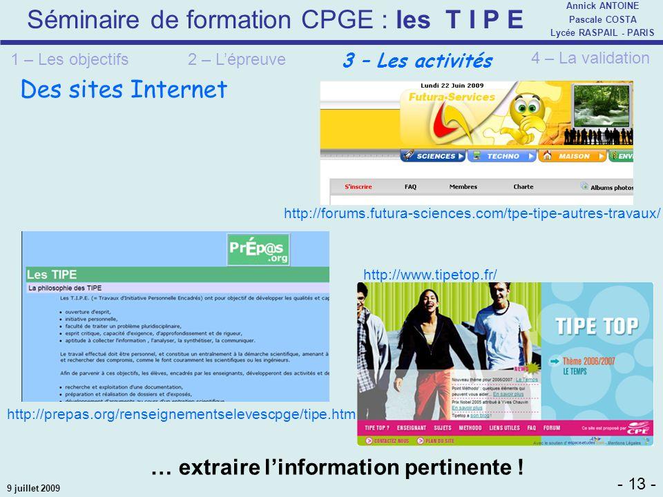 Séminaire de formation CPGE : les T I P E - 13 - Annick ANTOINE Pascale COSTA Lycée RASPAIL - PARIS 9 juillet 2009 Des sites Internet http://prepas.or
