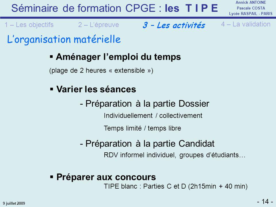Séminaire de formation CPGE : les T I P E - 14 - Annick ANTOINE Pascale COSTA Lycée RASPAIL - PARIS 9 juillet 2009 Lorganisation matérielle TIPE blanc