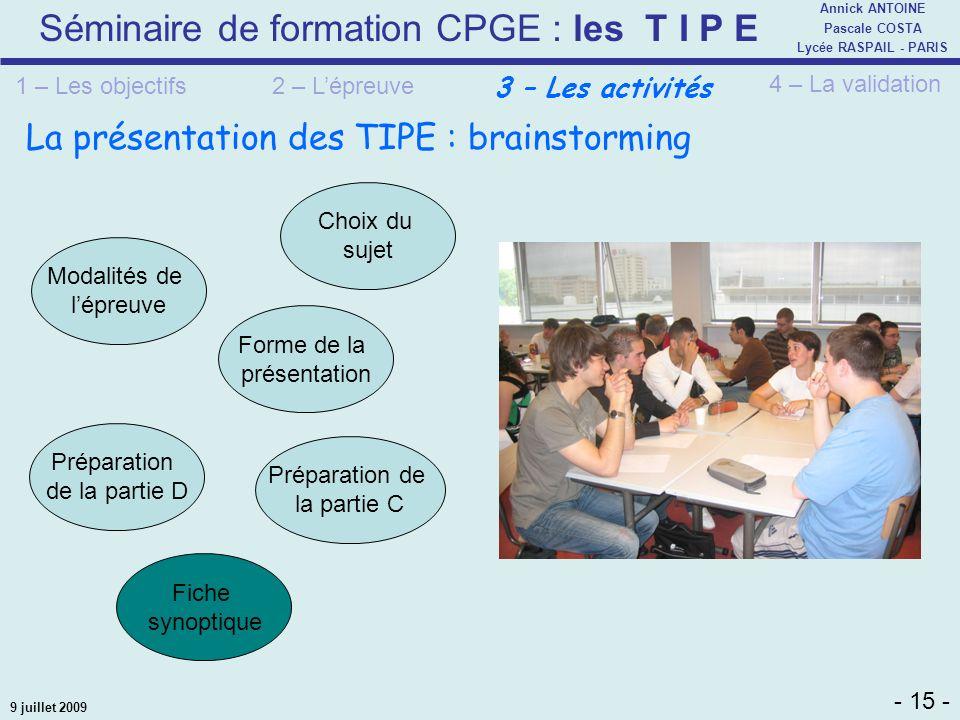 Séminaire de formation CPGE : les T I P E - 15 - Annick ANTOINE Pascale COSTA Lycée RASPAIL - PARIS 9 juillet 2009 Modalités de lépreuve Choix du suje