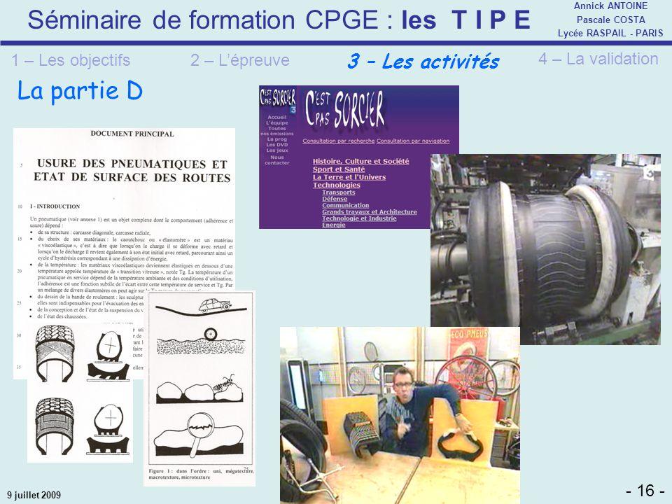 Séminaire de formation CPGE : les T I P E - 16 - Annick ANTOINE Pascale COSTA Lycée RASPAIL - PARIS 9 juillet 2009 La partie D 2 – Lépreuve 4 – La val