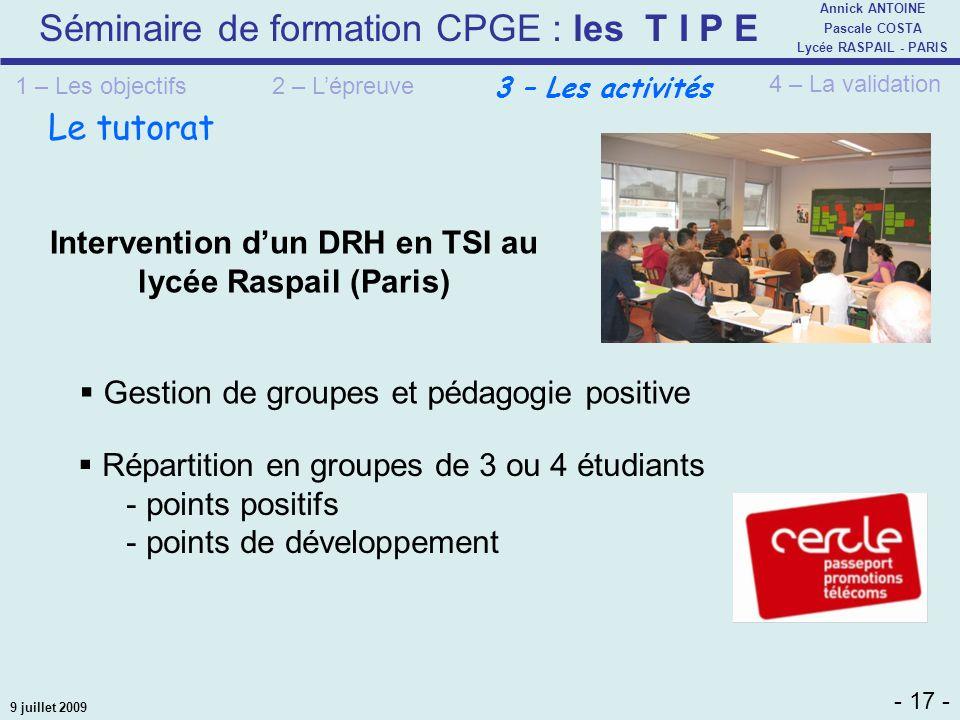 Séminaire de formation CPGE : les T I P E - 17 - Annick ANTOINE Pascale COSTA Lycée RASPAIL - PARIS 9 juillet 2009 Gestion de groupes et pédagogie pos