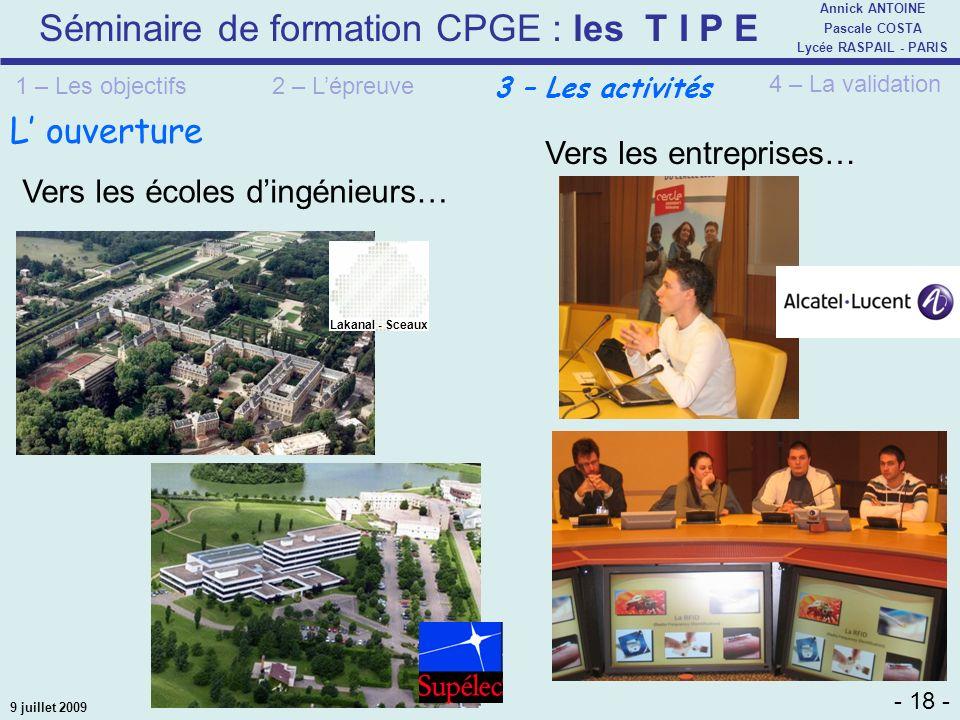 Séminaire de formation CPGE : les T I P E - 18 - Annick ANTOINE Pascale COSTA Lycée RASPAIL - PARIS 9 juillet 2009 L ouverture Vers les écoles dingéni