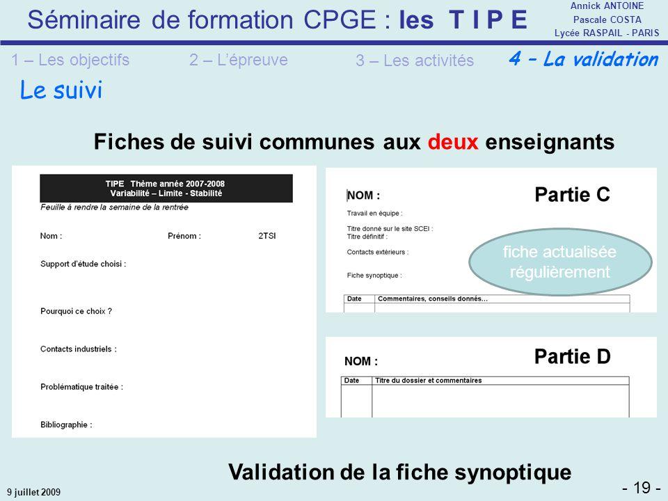 Séminaire de formation CPGE : les T I P E - 19 - Annick ANTOINE Pascale COSTA Lycée RASPAIL - PARIS 9 juillet 2009 Le suivi Fiches de suivi communes a