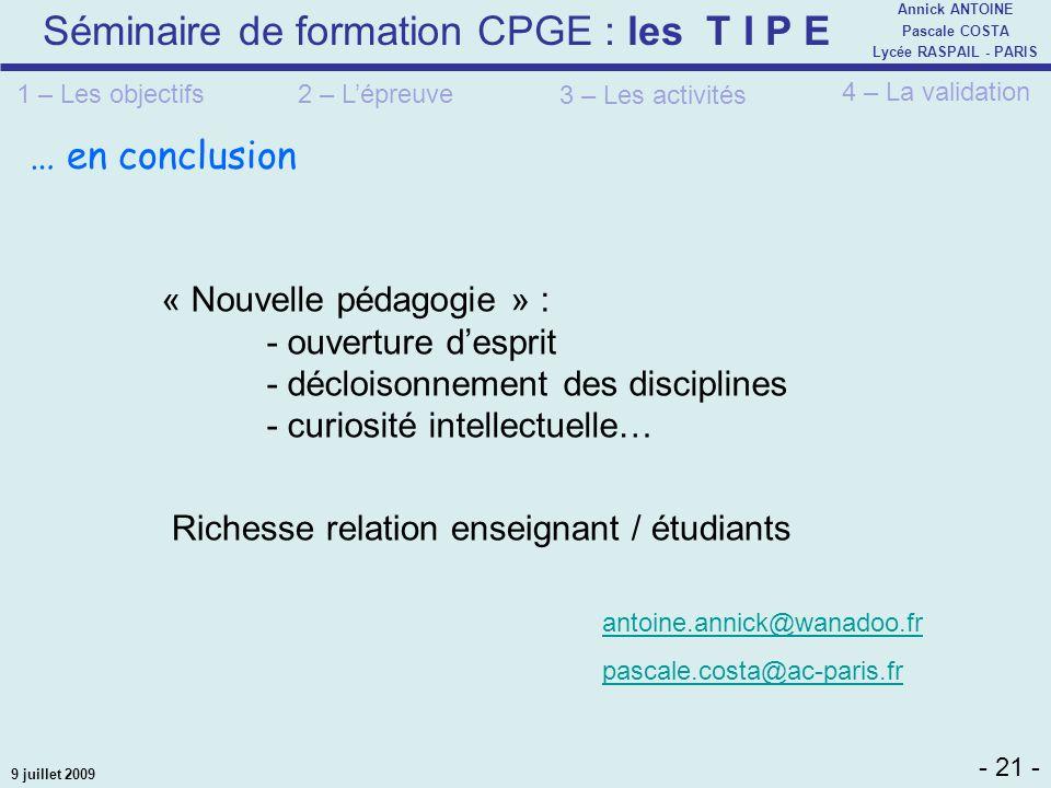 Séminaire de formation CPGE : les T I P E - 21 - Annick ANTOINE Pascale COSTA Lycée RASPAIL - PARIS 9 juillet 2009 … en conclusion « Nouvelle pédagogi
