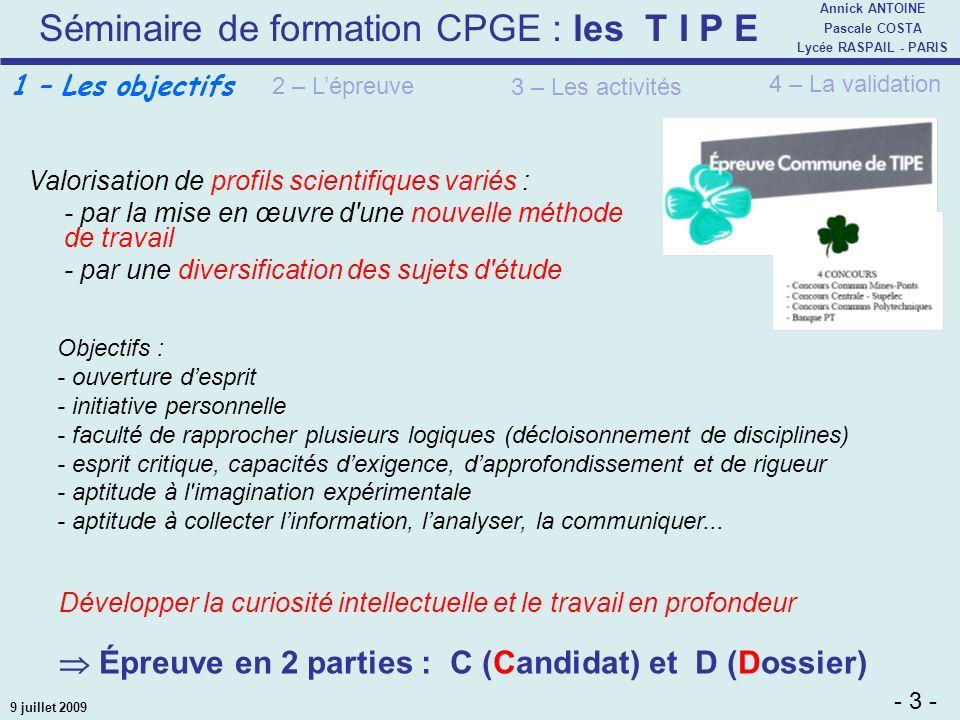 Séminaire de formation CPGE : les T I P E - 3 - Annick ANTOINE Pascale COSTA Lycée RASPAIL - PARIS 9 juillet 2009 Objectifs : - ouverture desprit - in