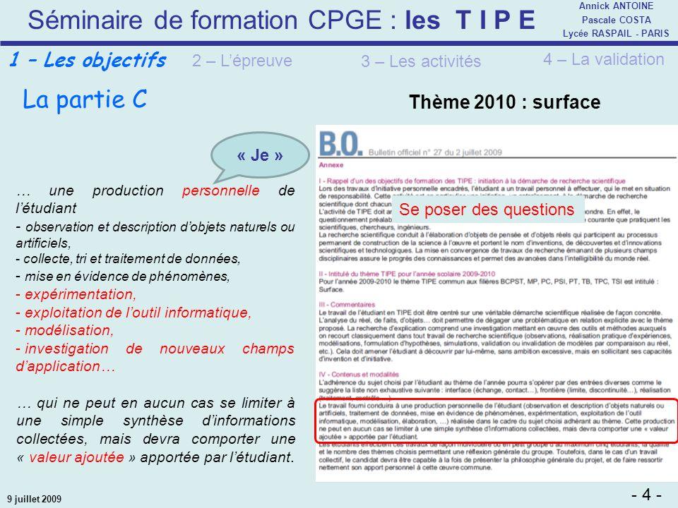 Séminaire de formation CPGE : les T I P E - 4 - Annick ANTOINE Pascale COSTA Lycée RASPAIL - PARIS 9 juillet 2009 … une production personnelle de létu