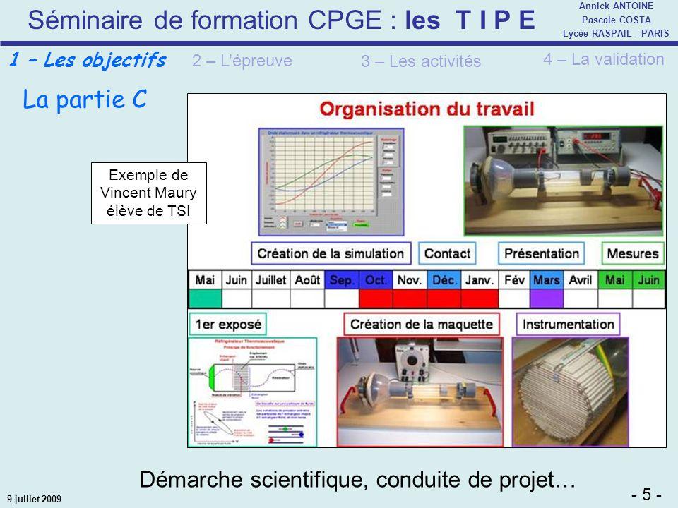 Séminaire de formation CPGE : les T I P E - 5 - Annick ANTOINE Pascale COSTA Lycée RASPAIL - PARIS 9 juillet 2009 Démarche scientifique, conduite de p