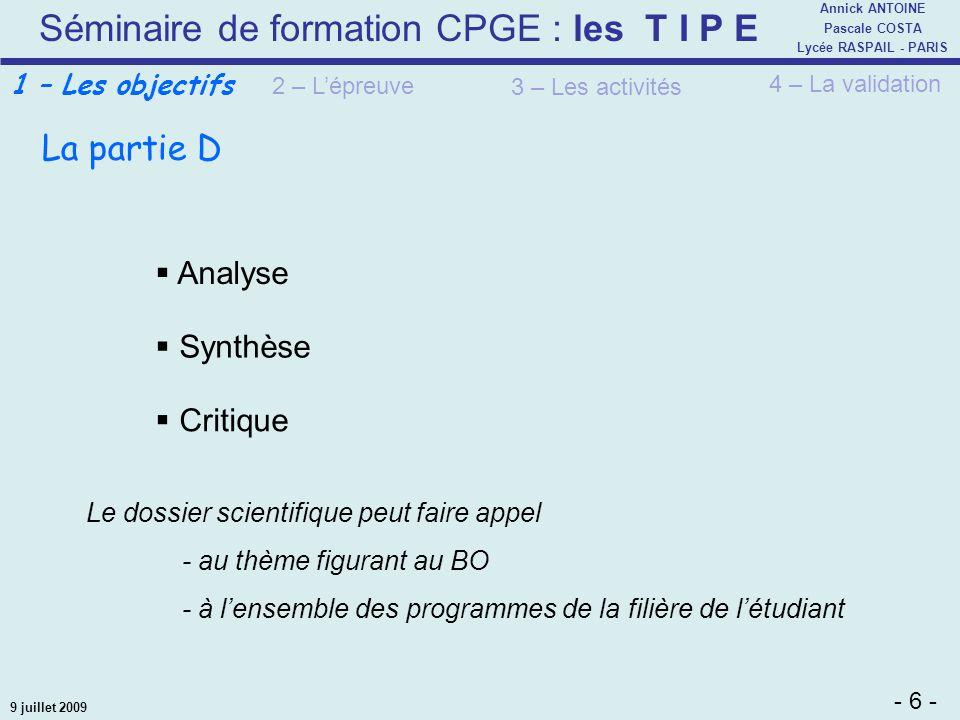 Séminaire de formation CPGE : les T I P E - 6 - Annick ANTOINE Pascale COSTA Lycée RASPAIL - PARIS 9 juillet 2009 La partie D Analyse 2 – Lépreuve 3 –