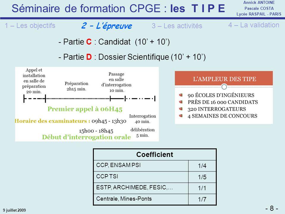 Séminaire de formation CPGE : les T I P E - 8 - Annick ANTOINE Pascale COSTA Lycée RASPAIL - PARIS 9 juillet 2009 - Partie C : Candidat (10 + 10) 2 –