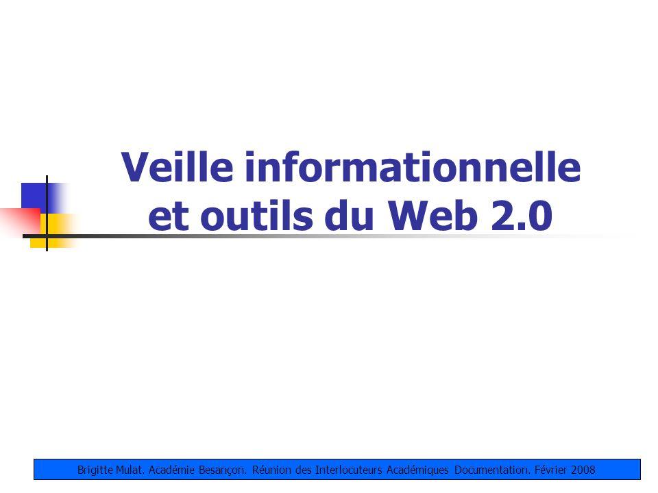 Veille informationnelle et outils du Web 2.0 Brigitte Mulat. Académie Besançon. Réunion des Interlocuteurs Académiques Documentation. Février 2008