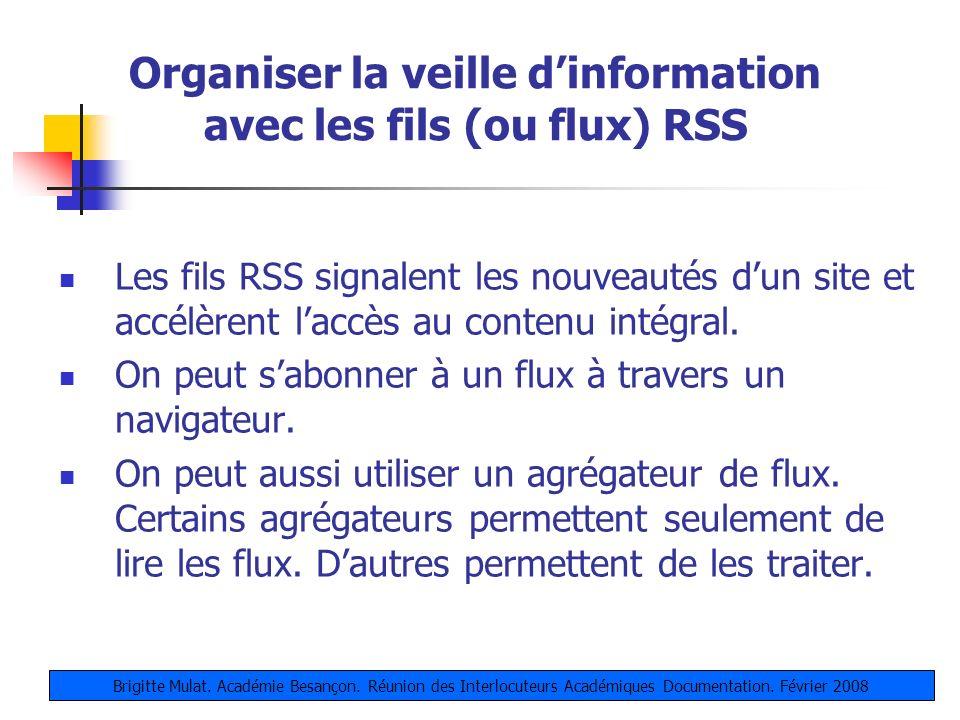 Organiser la veille dinformation avec les fils (ou flux) RSS Les fils RSS signalent les nouveautés dun site et accélèrent laccès au contenu intégral.
