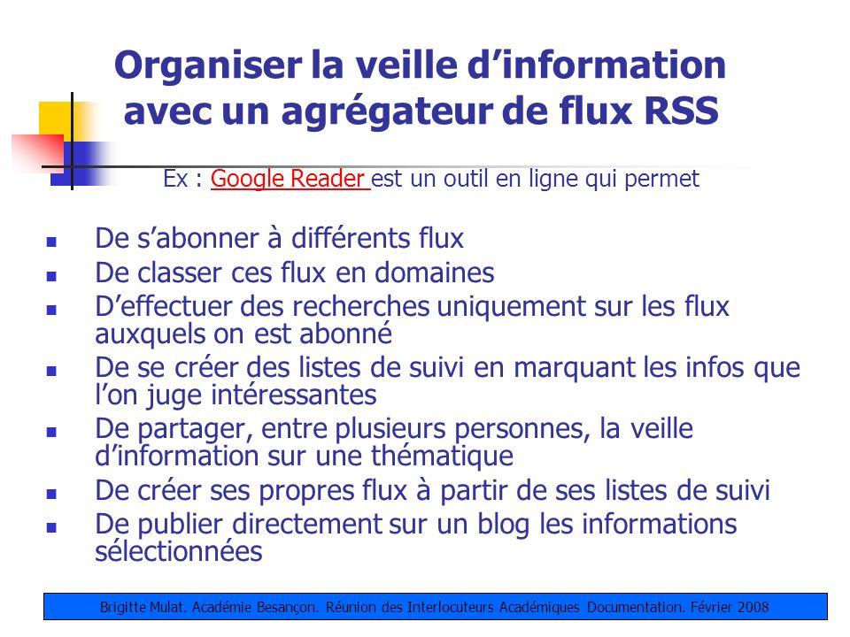 Organiser la veille dinformation avec un agrégateur de flux RSS Ex : Google Reader est un outil en ligne qui permetGoogle Reader De sabonner à différe