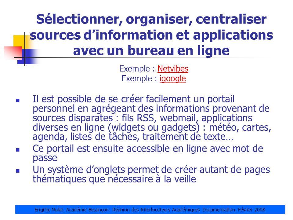 Sélectionner, organiser, centraliser sources dinformation et applications avec un bureau en ligne Exemple : NetvibesNetvibes Exemple : igoogleigoogle