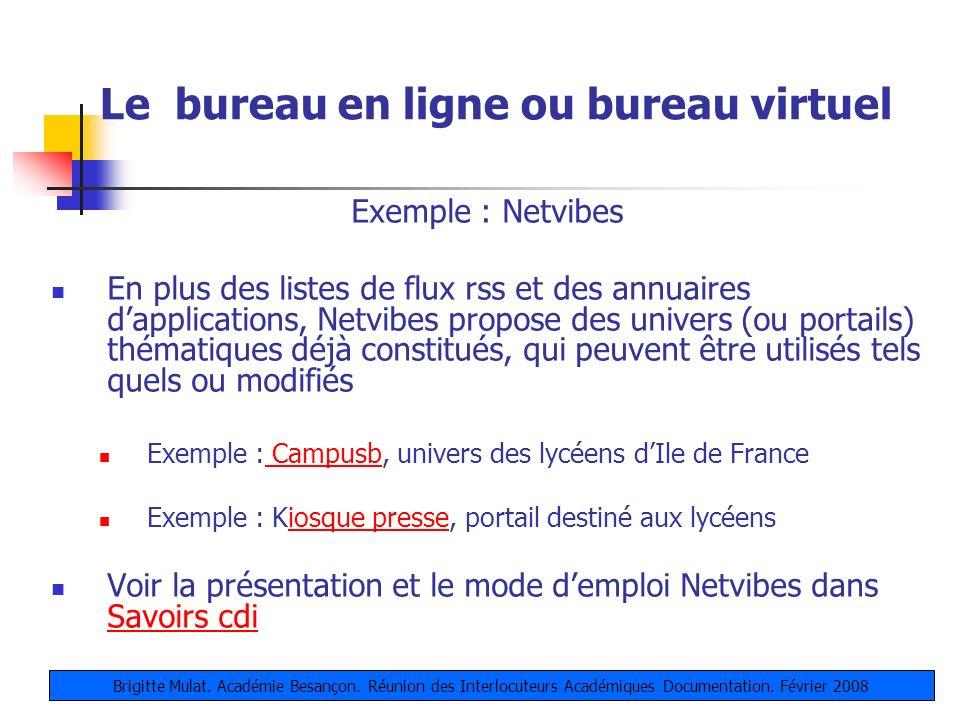 Le bureau en ligne ou bureau virtuel Exemple : Netvibes En plus des listes de flux rss et des annuaires dapplications, Netvibes propose des univers (o