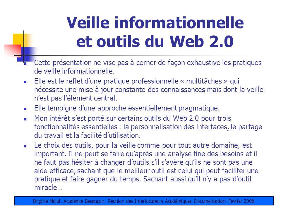 Veille informationnelle et outils du Web 2.0 Cette présentation ne vise pas à cerner de façon exhaustive les pratiques de veille informationnelle. Ell