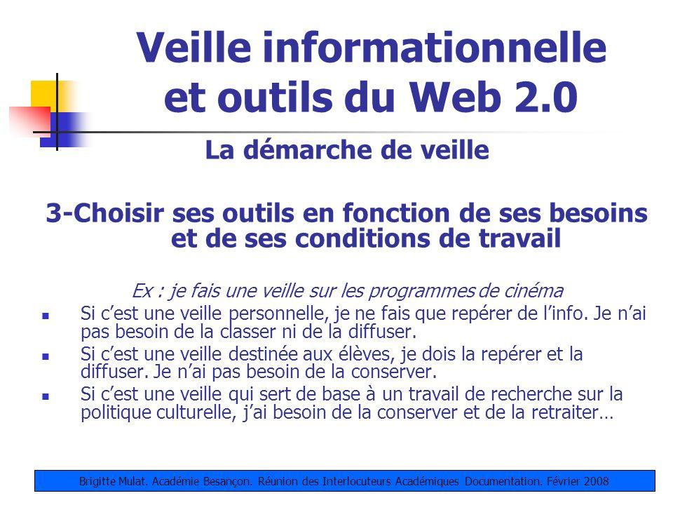 Veille informationnelle et outils du Web 2.0 Quelques caractéristiques des outils Web 2.0 Ils permettent daccéder en ligne aux outils Ils permettent de personnaliser les interfaces Ils permettent de partager les informations et le travail Brigitte Mulat.