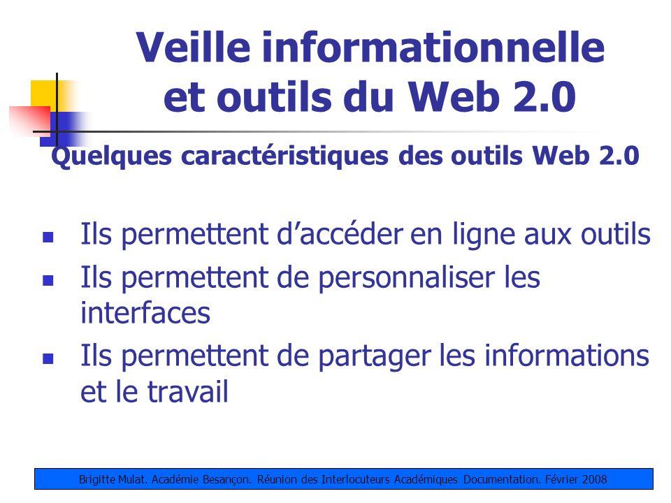 Veille informationnelle et outils du Web 2.0 Quelques caractéristiques des outils Web 2.0 Ils permettent daccéder en ligne aux outils Ils permettent d