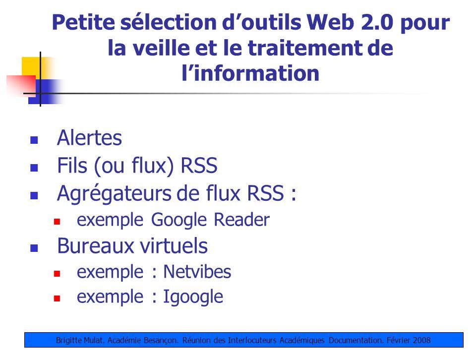 Petite sélection doutils Web 2.0 pour la veille et le traitement de linformation Alertes Fils (ou flux) RSS Agrégateurs de flux RSS : exemple Google R