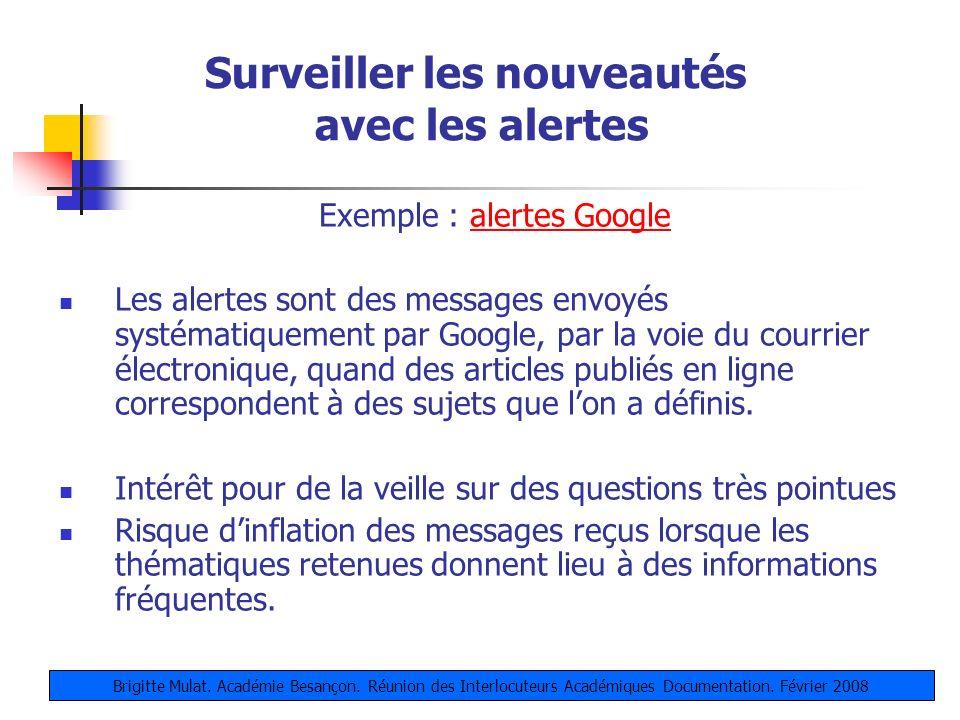 Surveiller les nouveautés avec les alertes Exemple : alertes Googlealertes Google Les alertes sont des messages envoyés systématiquement par Google, p