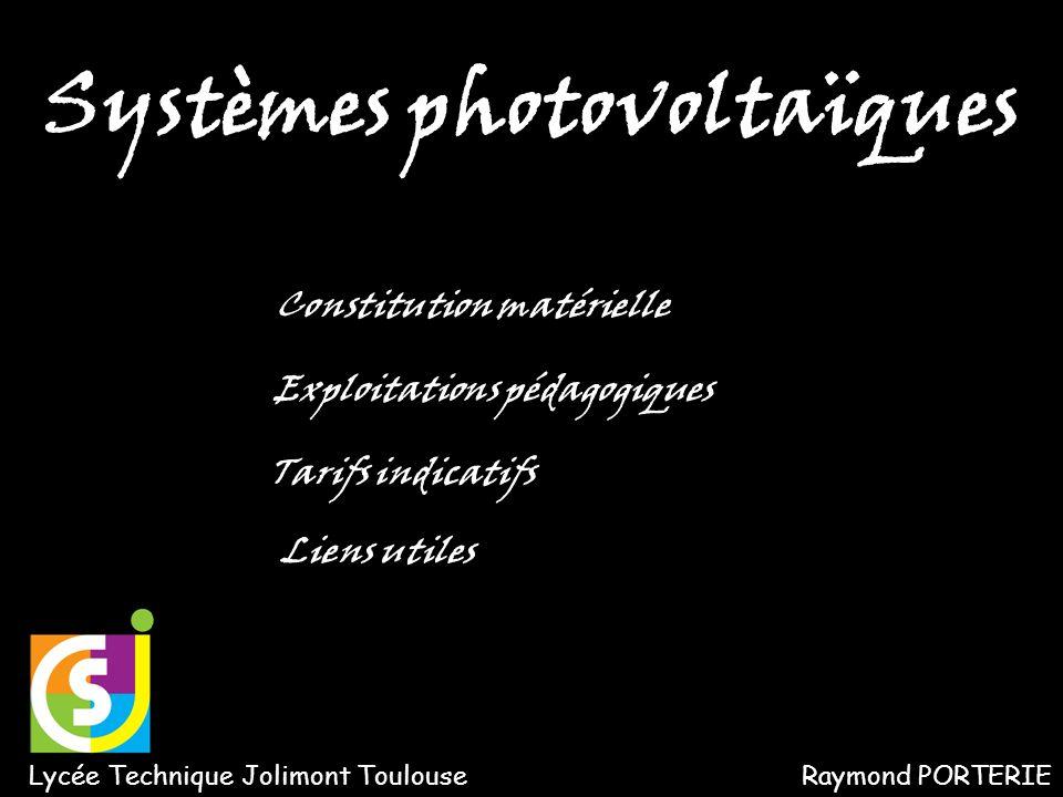 Constitution matérielle Tarifs indicatifs Exploitations pédagogiques Liens utiles Lycée Technique Jolimont ToulouseRaymond PORTERIE Systèmes photovolt