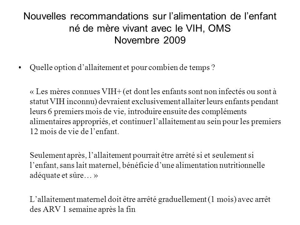 Nouvelles recommandations sur lalimentation de lenfant né de mère vivant avec le VIH, OMS Novembre 2009 Quelle option dallaitement et pour combien de temps .