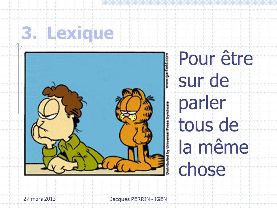27 mars 2013 Jacques PERRIN - IGEN 2.Quest-ce qui est évalué lors de la certification ? Soit la performance est : Atteinte, et la compétence est valid