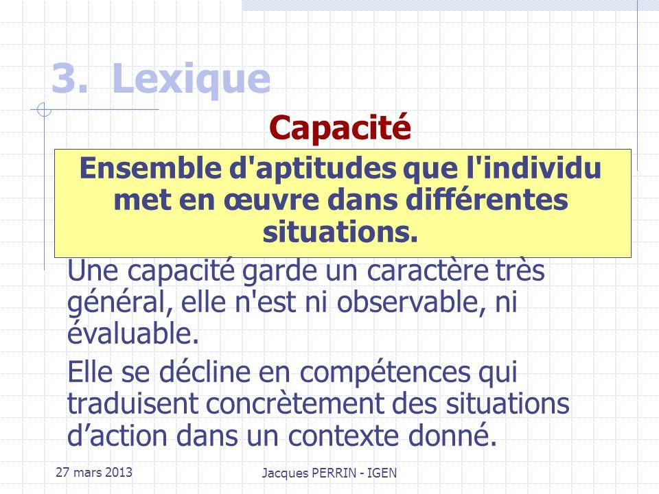 27 mars 2013 Jacques PERRIN - IGEN Compétence : Ensemble de savoirs, savoir-faire et comportements organisés en vue d'accomplir de façon adaptée une a