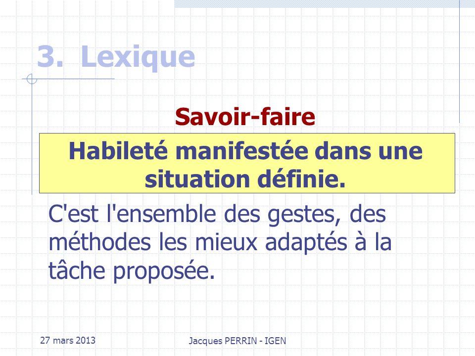 27 mars 2013 Jacques PERRIN - IGEN 3.Lexique Procédure i 1 … Procédure i m Capacité C Contexte i Contexte jContexte n Compétence Ci Compétence Cj Compétence Cn Exemple : Concevoir Exemple : C03.