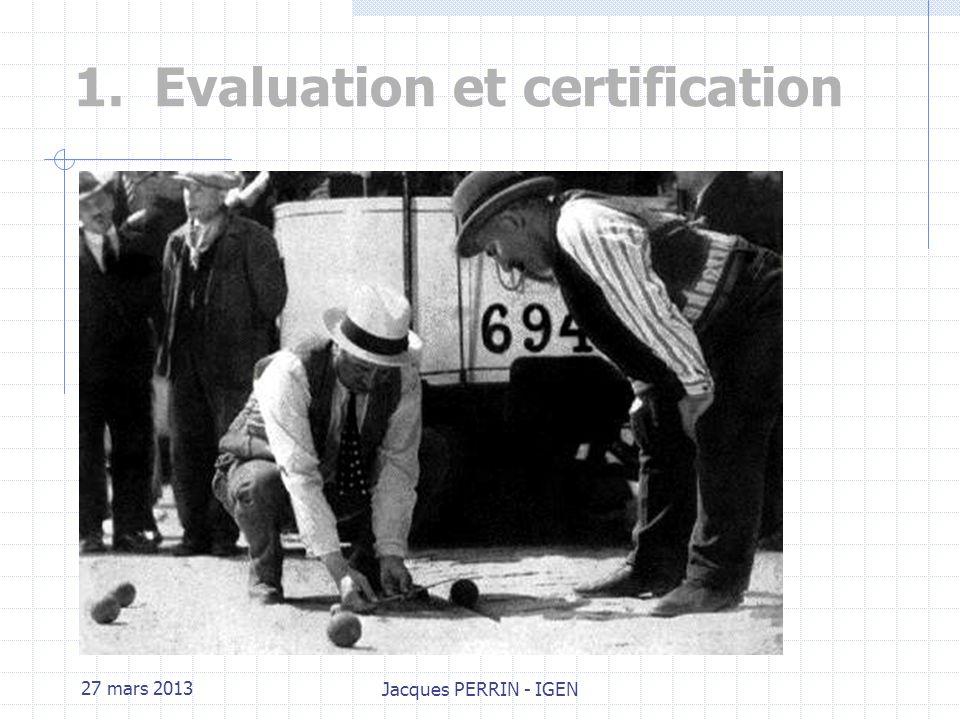 27 mars 2013 Jacques PERRIN - IGEN Plan de lintervention 1. Évaluation et certification 2. Quest-ce qui est évalué 3. Lexique 4. Évaluation par les ép
