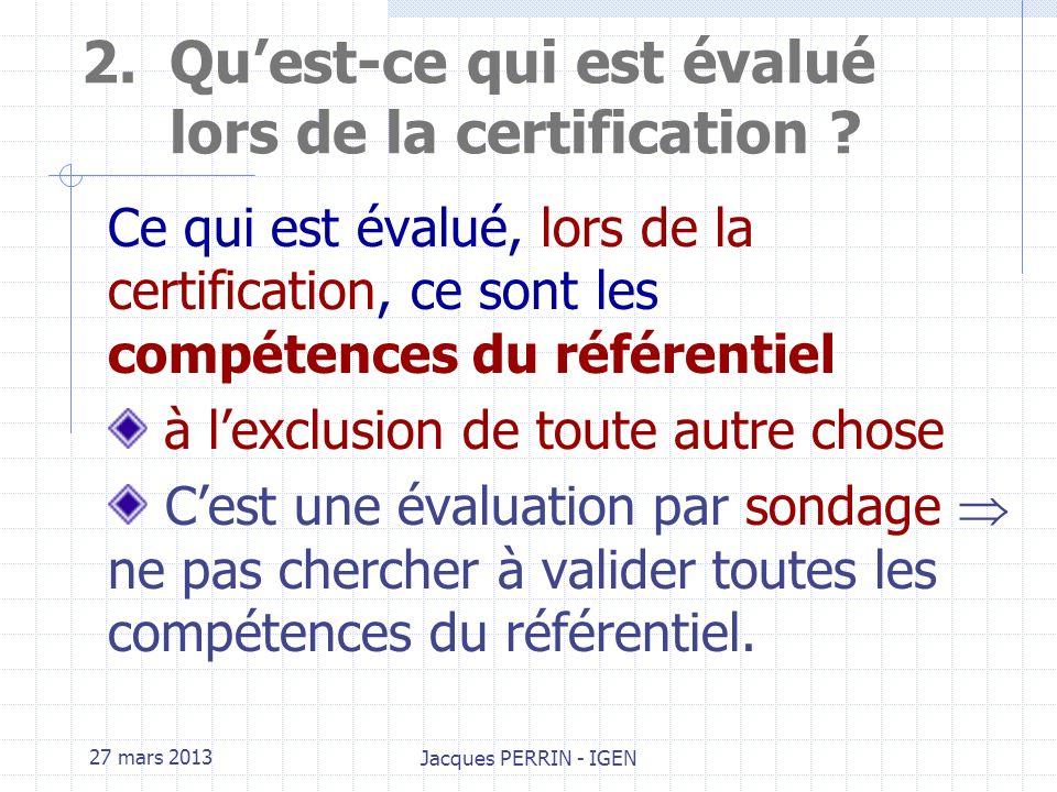 27 mars 2013 Jacques PERRIN - IGEN 1.Evaluation et certification La certification est une validation institutionnelle des résultats dapprentissages.
