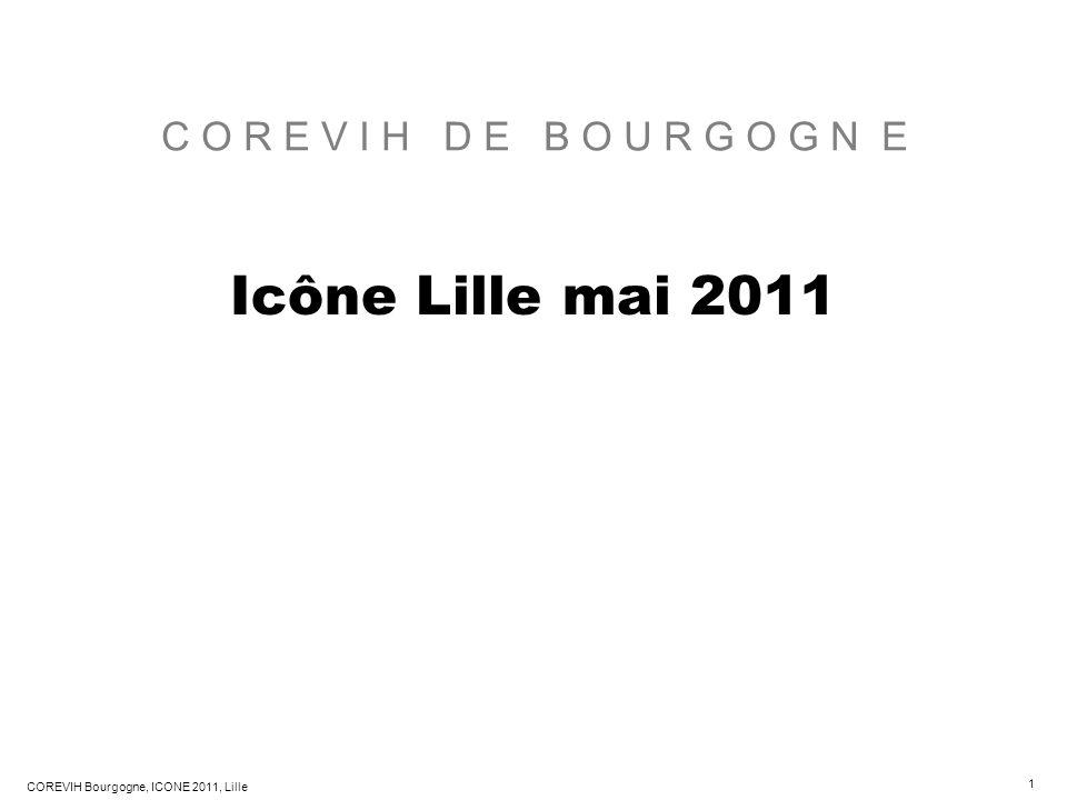 1 COREVIH Bourgogne, ICONE 2011, Lille C O R E V I H D E B O U R G O G N E Icône Lille mai 2011