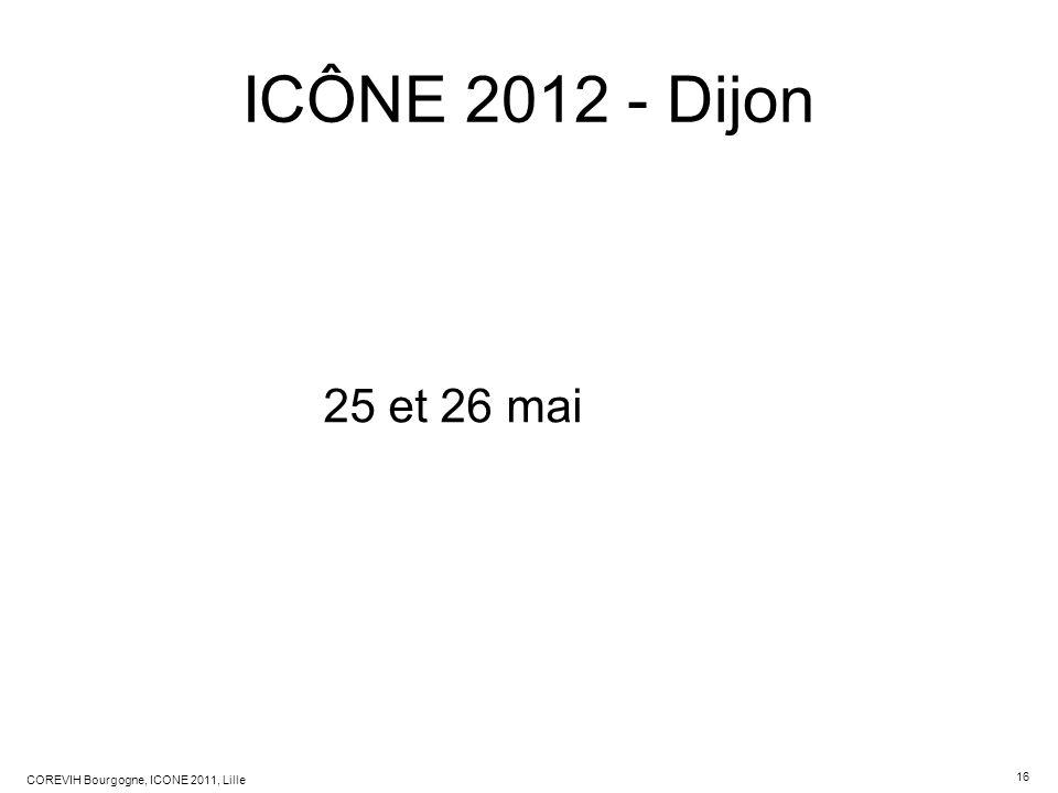 16 COREVIH Bourgogne, ICONE 2011, Lille ICÔNE 2012 - Dijon 25 et 26 mai